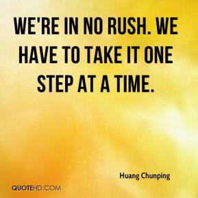 Huang Chunping - We're in no rush. We have to take it one step at a time.