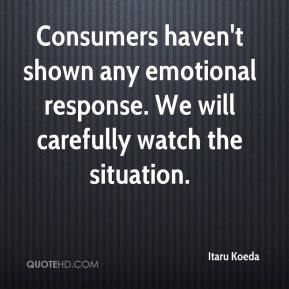 Itaru Koeda - Consumers haven't shown any emotional response. We will carefully watch the situation.