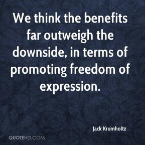 Jack Krumholtz - We think the benefits far outweigh the downside, in terms of promoting freedom of expression.