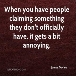 James Devine - When you have people claiming something they don't officially have, it gets a bit annoying.