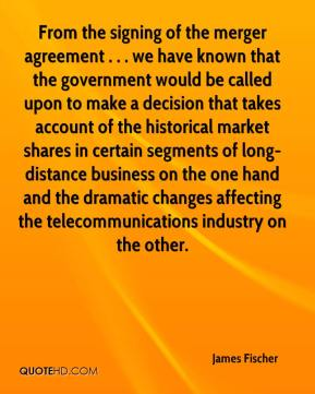 James Fischer - From the signing of the merger agreement . . . we have known that the government would be called upon to make a decision that takes account of the historical market shares in certain segments of long-distance business on the one hand and the dramatic changes affecting the telecommunications industry on the other.