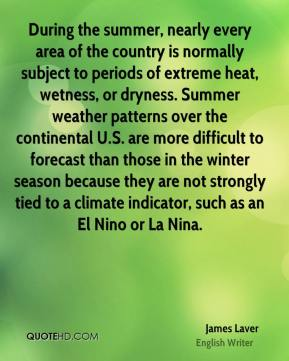 During the summer, nearly every area of the country is normally subject to periods of extreme heat, wetness, or dryness. Summer weather patterns over the continental U.S. are more difficult to forecast than those in the winter season because they are not strongly tied to a climate indicator, such as an El Nino or La Nina.