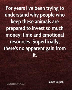 For years I've been trying to understand why people who keep these animals are prepared to invest so much money, time and emotional resources. Superficially, there's no apparent gain from it.