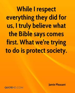 Jamie Pleasant - While I respect everything they did for us, I truly believe what the Bible says comes first. What we're trying to do is protect society.