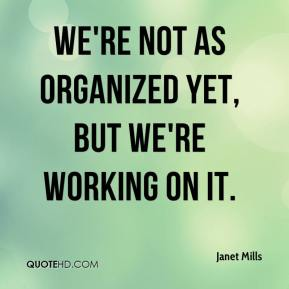 Janet Mills  - We're not as organized yet, but we're working on it.