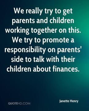 Janette Henry  - We really try to get parents and children working together on this. We try to promote a responsibility on parents' side to talk with their children about finances.