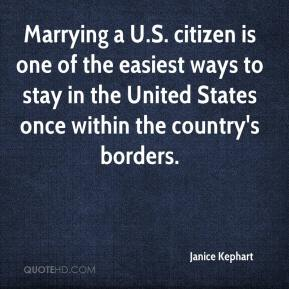 Janice Kephart  - Marrying a U.S. citizen is one of the easiest ways to stay in the United States once within the country's borders.