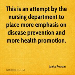 Janice Putnam  - This is an attempt by the nursing department to place more emphasis on disease prevention and more health promotion.