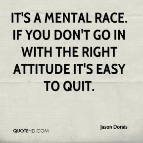 Jason Dorais - It's a mental race. If you don't go in with the right attitude it's easy to quit.