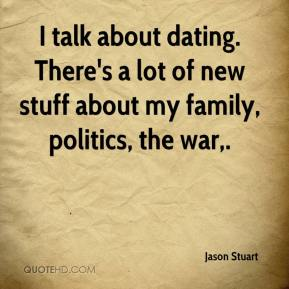 Jason Stuart  - I talk about dating. There's a lot of new stuff about my family, politics, the war.