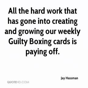 Jay Hassman  - All the hard work that has gone into creating and growing our weekly Guilty Boxing cards is paying off.