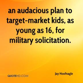 Jay Hoofnagle  - an audacious plan to target-market kids, as young as 16, for military solicitation.