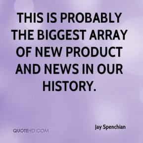 Jay Spenchian  - This is probably the biggest array of new product and news in our history.