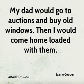 My dad would go to auctions and buy old windows. Then I would come home loaded with them.