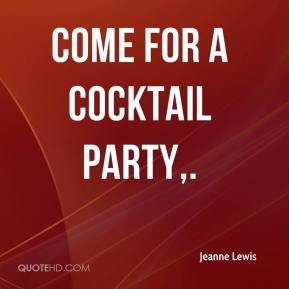 Jeanne Lewis  - Come for a Cocktail Party.
