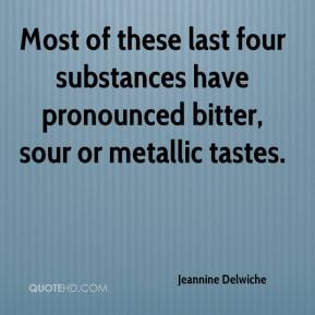 Jeannine Delwiche  - Most of these last four substances have pronounced bitter, sour or metallic tastes.