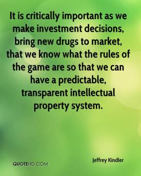 Jeffrey Kindler  - It is critically important as we make investment decisions, bring new drugs to market, that we know what the rules of the game are so that we can have a predictable, transparent intellectual property system.
