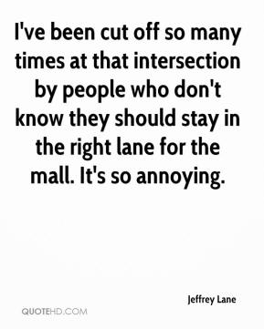 Jeffrey Lane  - I've been cut off so many times at that intersection by people who don't know they should stay in the right lane for the mall. It's so annoying.