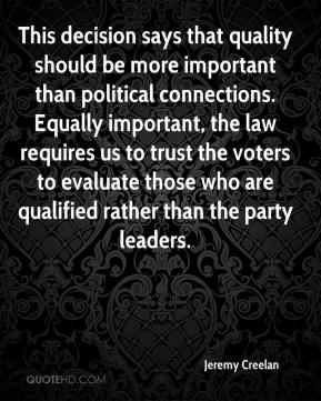 Jeremy Creelan  - This decision says that quality should be more important than political connections. Equally important, the law requires us to trust the voters to evaluate those who are qualified rather than the party leaders.
