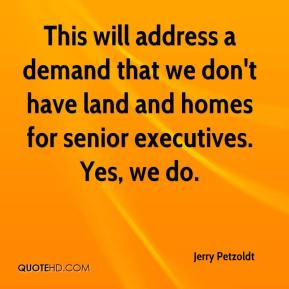 Jerry Petzoldt  - This will address a demand that we don't have land and homes for senior executives. Yes, we do.