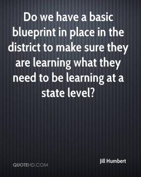 Jill Humbert  - Do we have a basic blueprint in place in the district to make sure they are learning what they need to be learning at a state level?