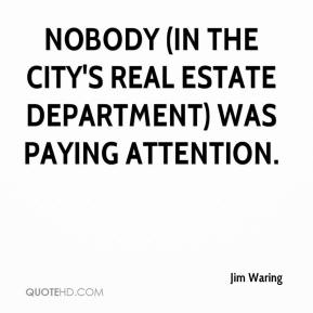 Jim Waring  - Nobody (in the city's real estate department) was paying attention.