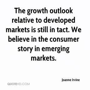 Joanne Irvine  - The growth outlook relative to developed markets is still in tact. We believe in the consumer story in emerging markets.