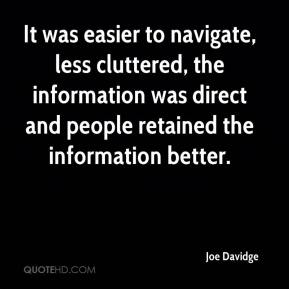 Joe Davidge  - It was easier to navigate, less cluttered, the information was direct and people retained the information better.