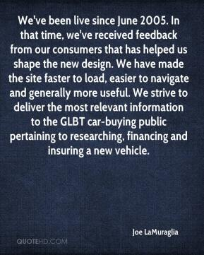 We've been live since June 2005. In that time, we've received feedback from our consumers that has helped us shape the new design. We have made the site faster to load, easier to navigate and generally more useful. We strive to deliver the most relevant information to the GLBT car-buying public pertaining to researching, financing and insuring a new vehicle.