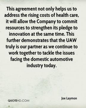 Joe Laymon  - This agreement not only helps us to address the rising costs of health care, it will allow the Company to commit resources to strengthen its pledge to innovation at the same time. This further demonstrates that the UAW truly is our partner as we continue to work together to tackle the issues facing the domestic automotive industry today.
