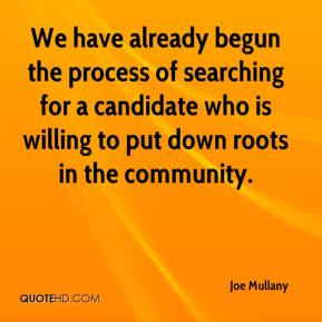 Joe Mullany  - We have already begun the process of searching for a candidate who is willing to put down roots in the community.