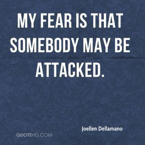 My fear is that somebody may be attacked.