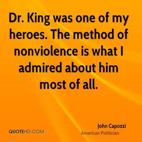 John Capozzi  - Dr. King was one of my heroes. The method of nonviolence is what I admired about him most of all.