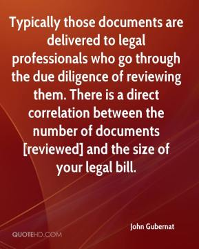 John Gubernat  - Typically those documents are delivered to legal professionals who go through the due diligence of reviewing them. There is a direct correlation between the number of documents [reviewed] and the size of your legal bill.