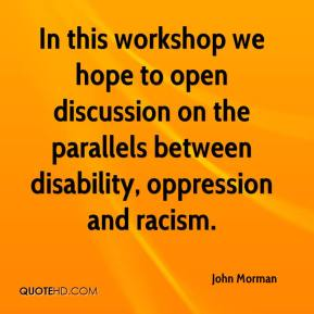 John Morman  - In this workshop we hope to open discussion on the parallels between disability, oppression and racism.