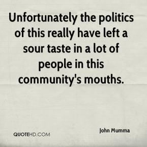 John Mumma  - Unfortunately the politics of this really have left a sour taste in a lot of people in this community's mouths.