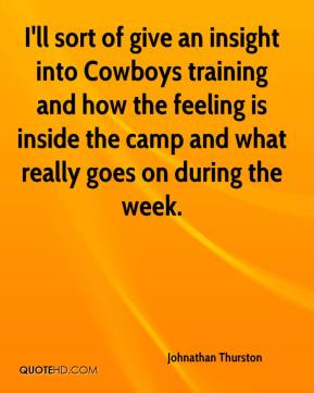 I'll sort of give an insight into Cowboys training and how the feeling is inside the camp and what really goes on during the week.