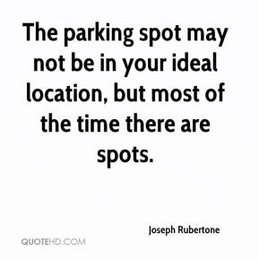 Joseph Rubertone  - The parking spot may not be in your ideal location, but most of the time there are spots.