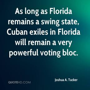 Joshua A. Tucker - As long as Florida remains a swing state, Cuban exiles in Florida will remain a very powerful voting bloc.