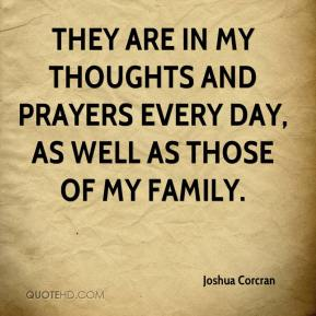 Joshua Corcran  - They are in my thoughts and prayers every day, as well as those of my family.