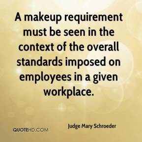 Judge Mary Schroeder  - A makeup requirement must be seen in the context of the overall standards imposed on employees in a given workplace.