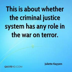 Juliette Kayyem  - This is about whether the criminal justice system has any role in the war on terror.
