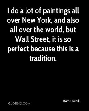 Kamil Kubik  - I do a lot of paintings all over New York, and also all over the world, but Wall Street, it is so perfect because this is a tradition.