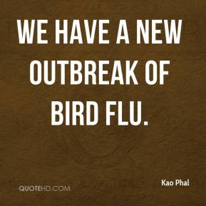 We have a new outbreak of bird flu.