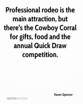 Karen Spencer  - Professional rodeo is the main attraction, but there's the Cowboy Corral for gifts, food and the annual Quick Draw competition.
