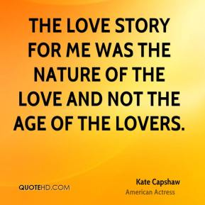 Kate Capshaw - The love story for me was the nature of the love and not the age of the lovers.