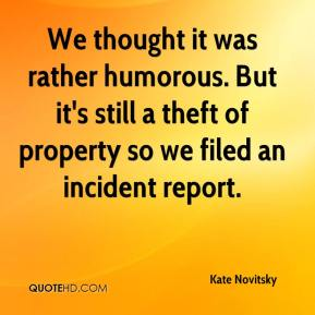 Kate Novitsky  - We thought it was rather humorous. But it's still a theft of property so we filed an incident report.