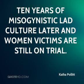 Katha Pollitt  - Ten years of misogynistic lad culture later and women victims are still on trial.