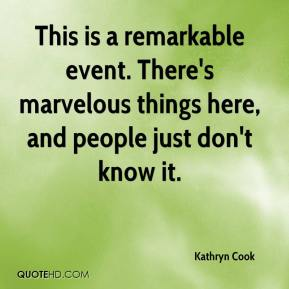 Kathryn Cook  - This is a remarkable event. There's marvelous things here, and people just don't know it.