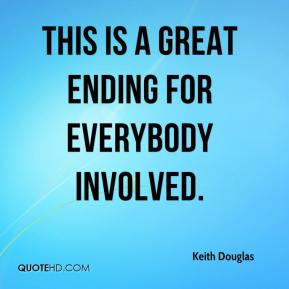 Keith Douglas  - This is a great ending for everybody involved.